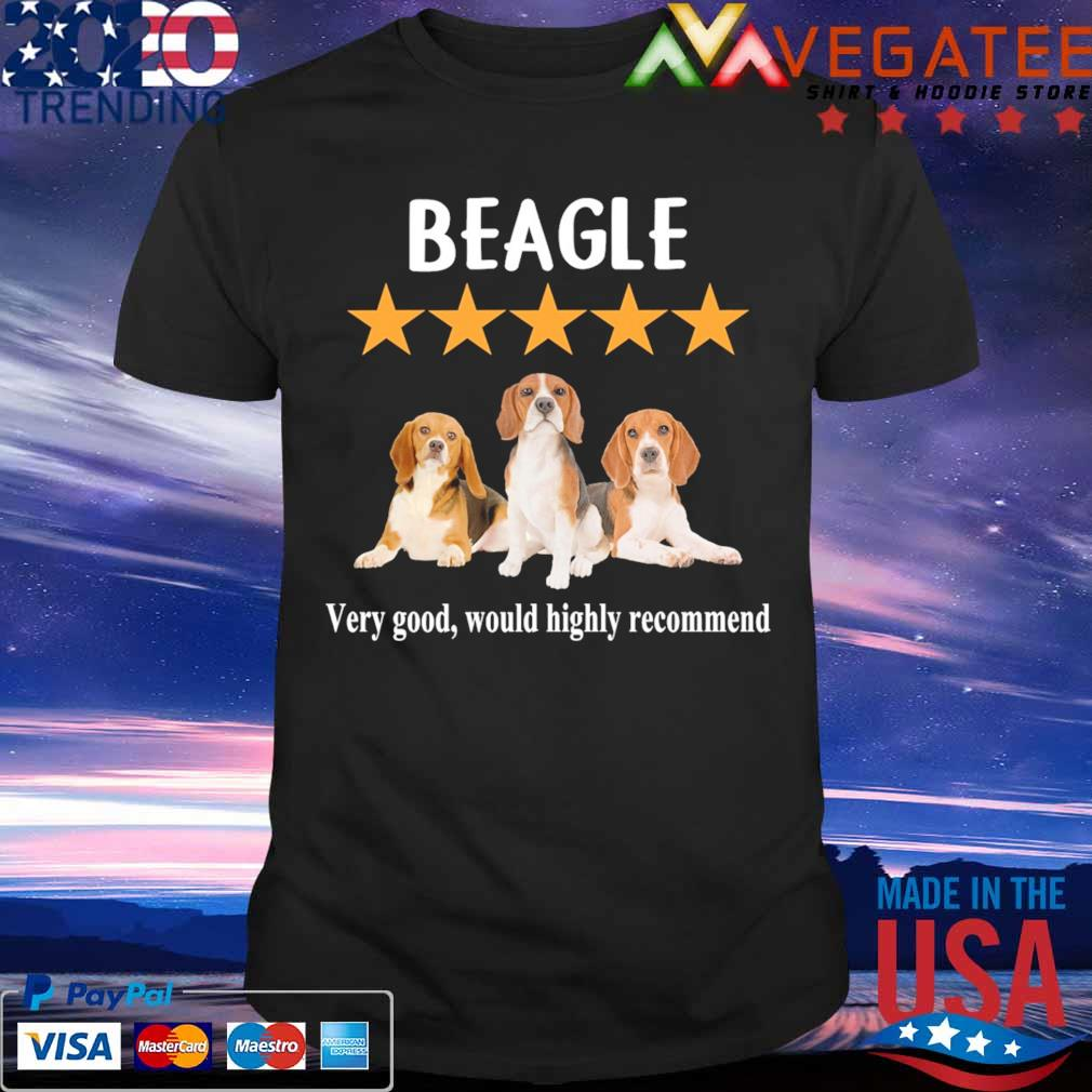 Beagles very good would highly recommend shirt