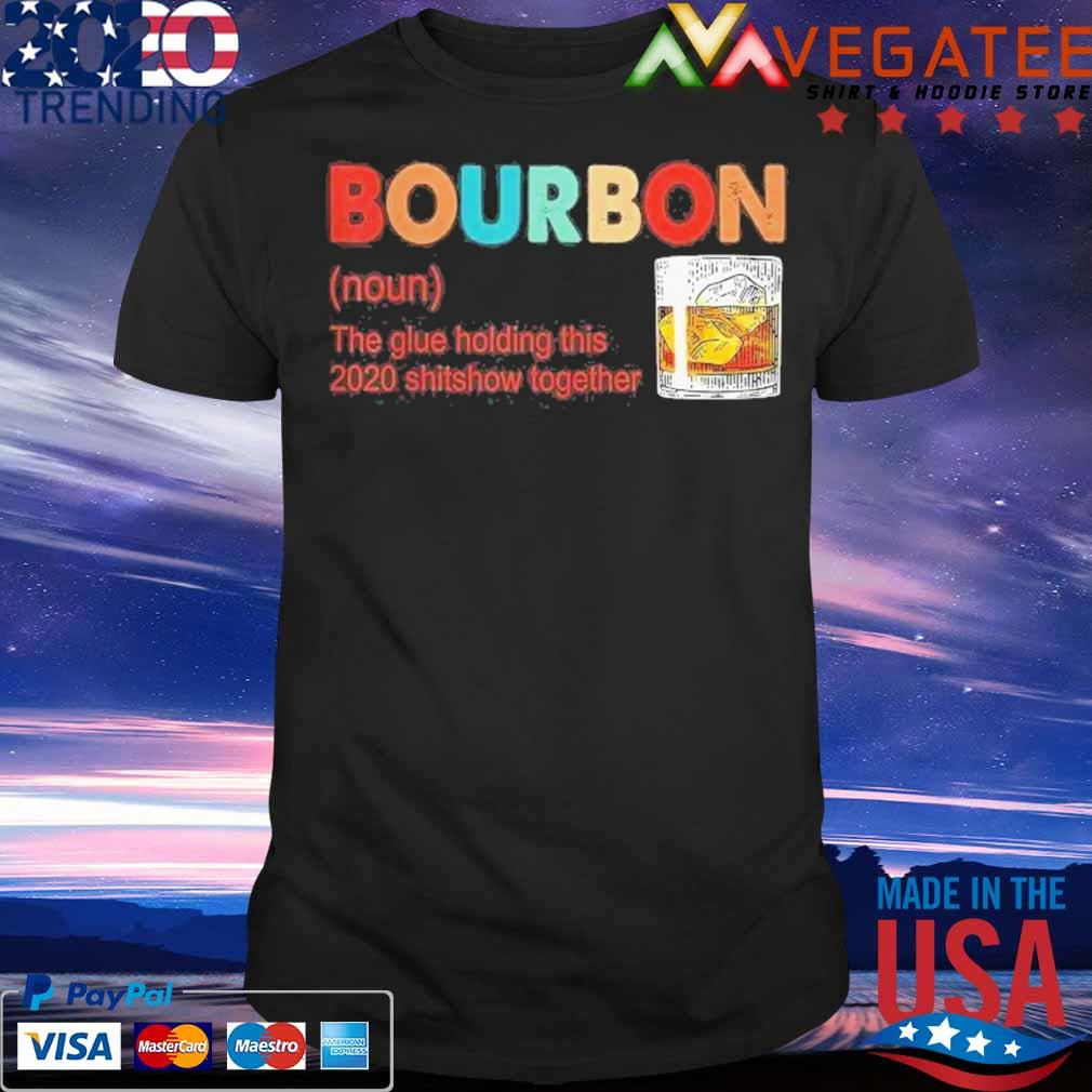 Best Bourbon The Glue Holding This 2020 Shitshow Together Shirt