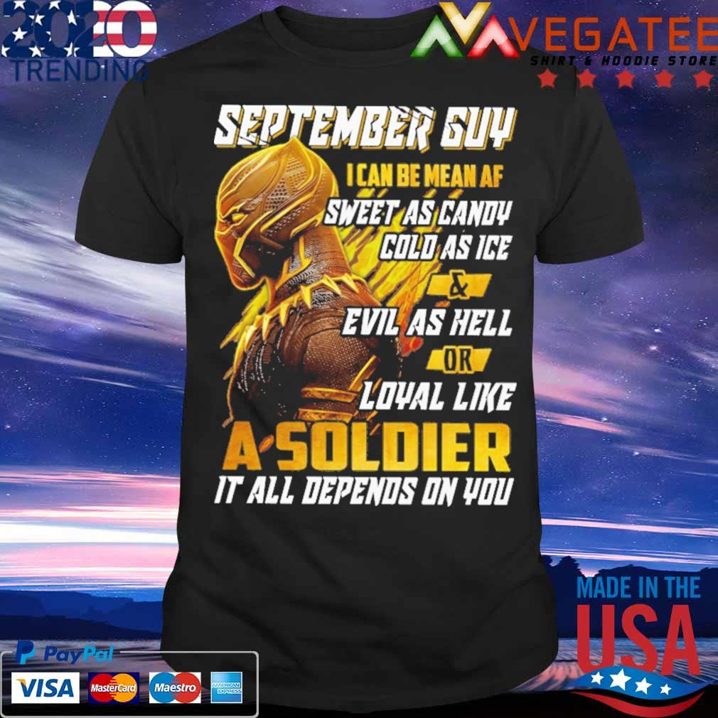 Black Panther September guy I can be mean af sweet as candy cold as ice and evil as hell or loyal like a soldier shirt