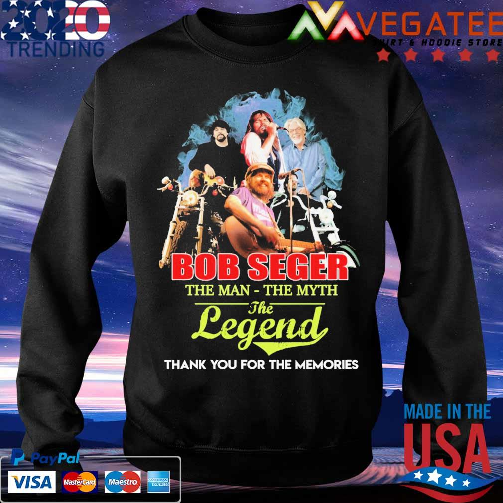 Bob Seger the Man the Myth the Legend thank you for the memories s Sweatshirt
