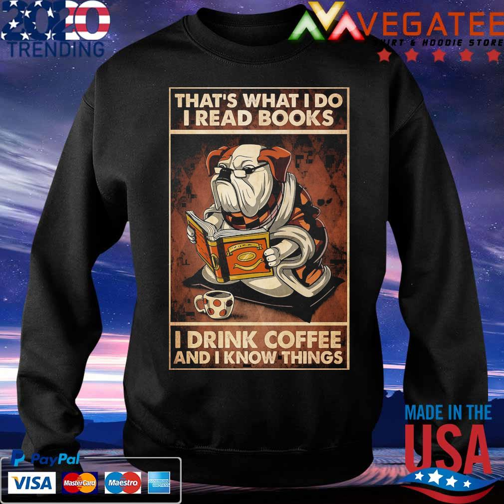 Bulldog that's what I do I read books I drink coffee and I know things s Sweatshirt