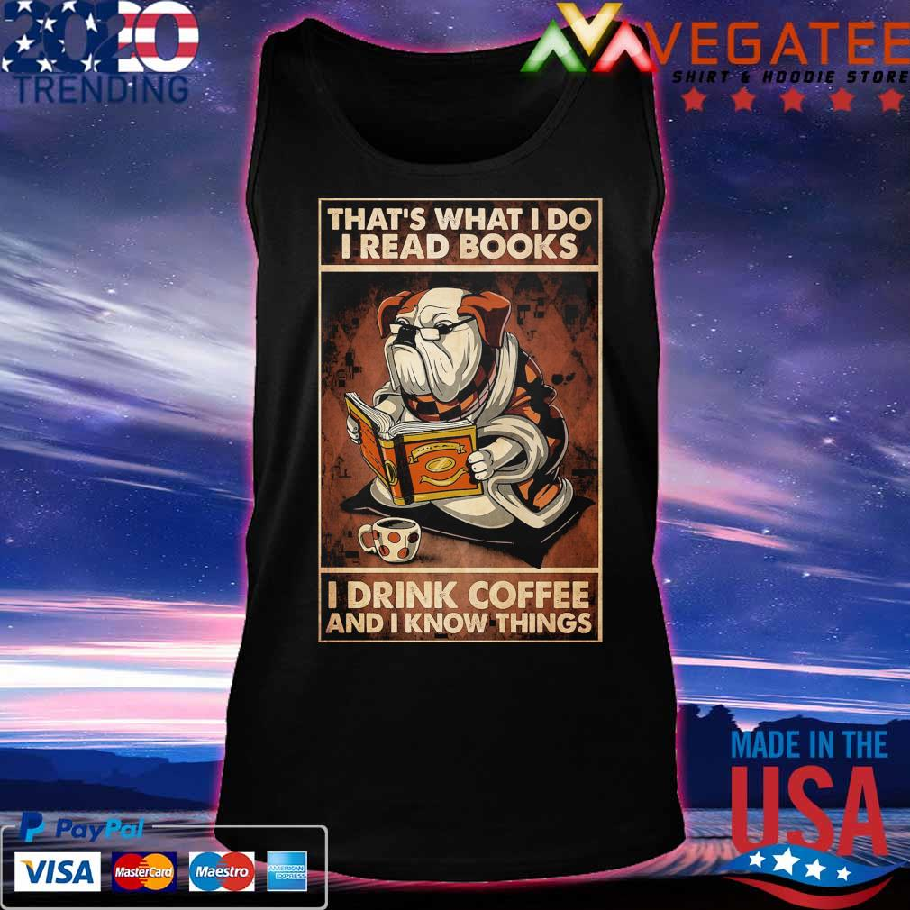 Bulldog that's what I do I read books I drink coffee and I know things s Tanktop