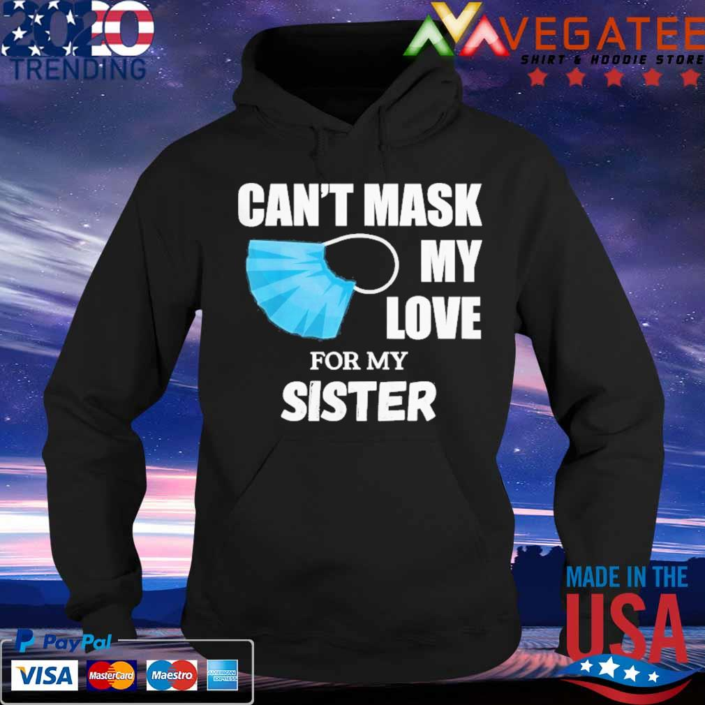 Can't Mask My Love For My Sister Shirt Hoodie