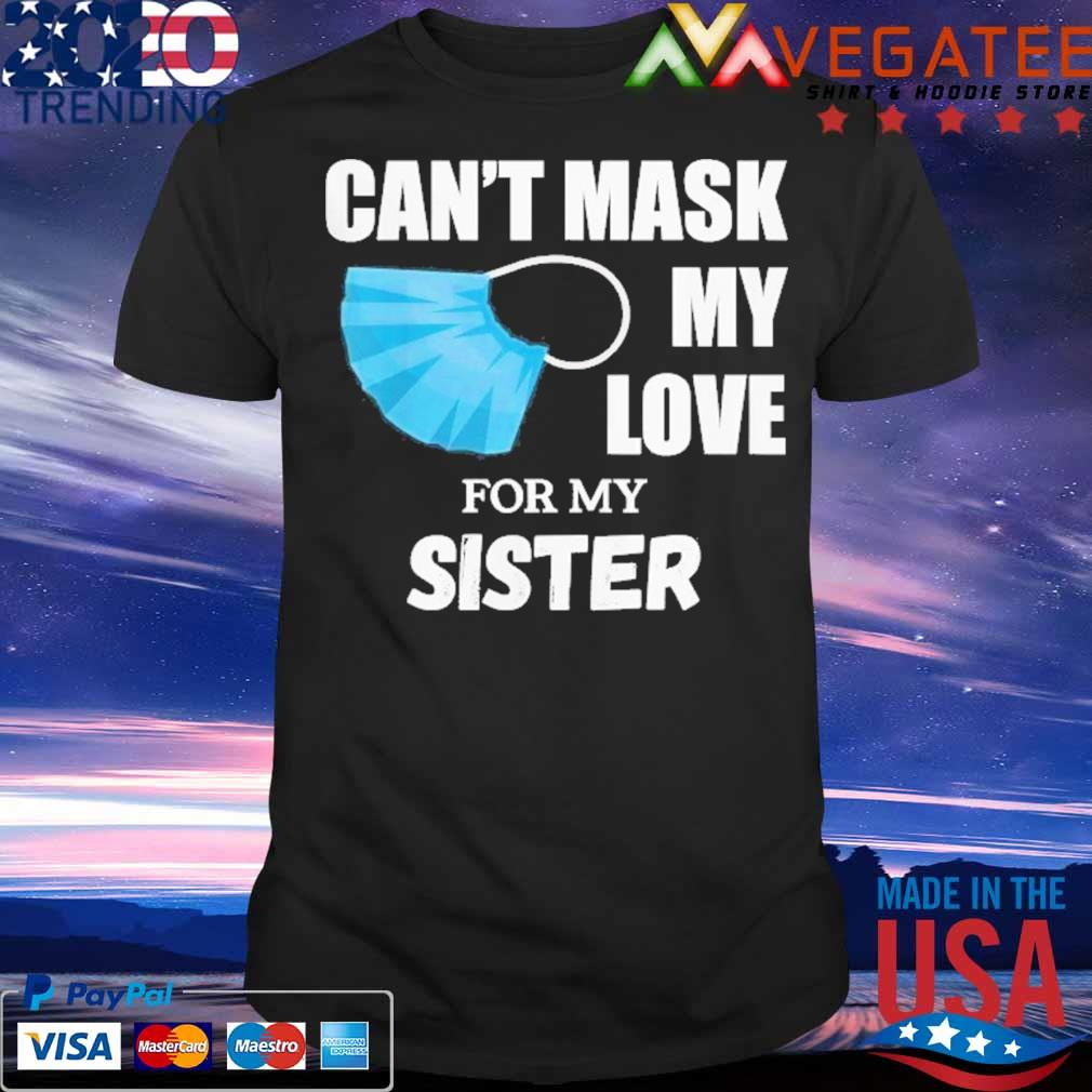 Can't Mask My Love For My Sister Shirt