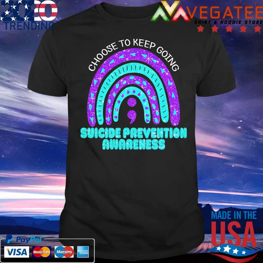 Choose to keep going Suicide Prevention awareness shirt