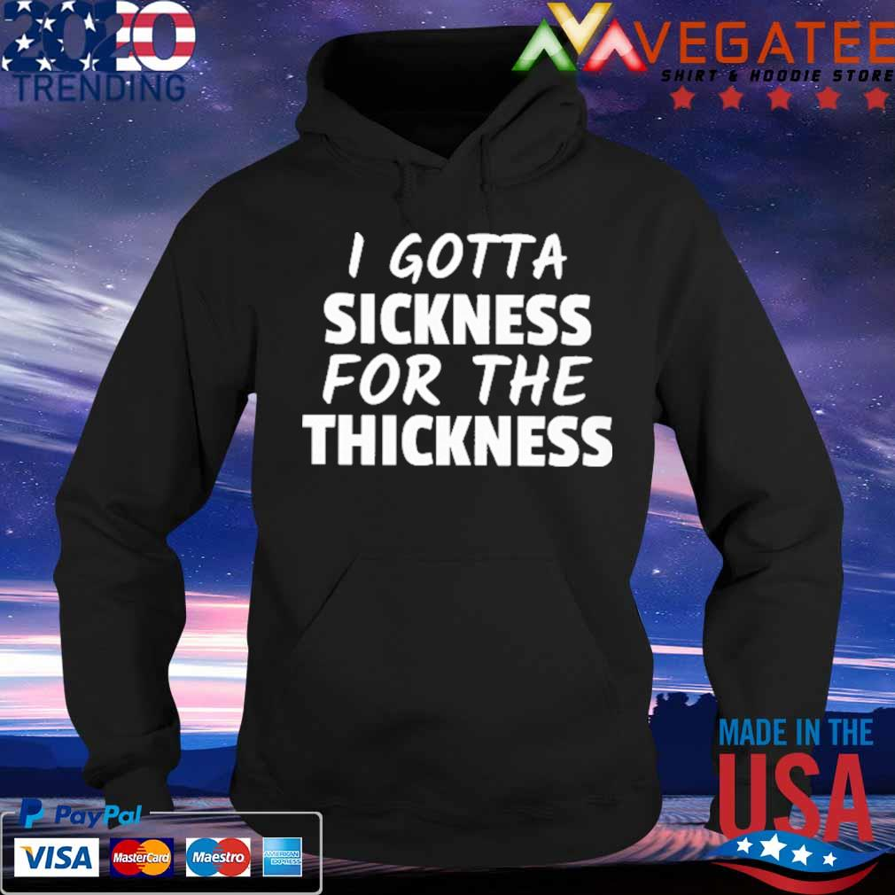 I got a sickness for the thickness s Hoodie