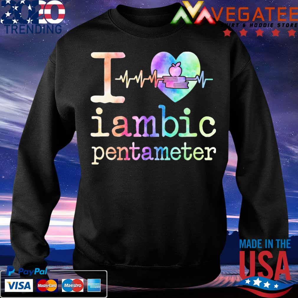 I love iambic pentameter s Sweatshirt