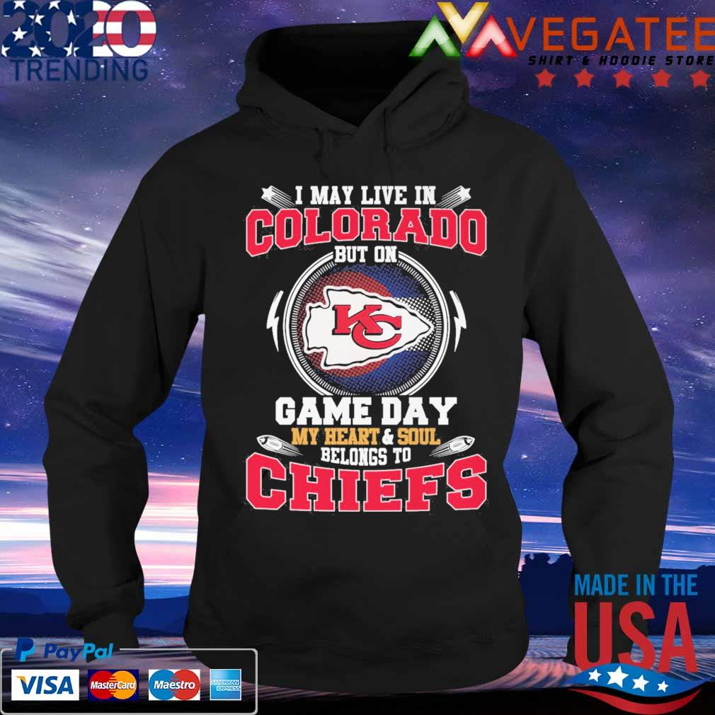 I may live in Colorado but on game day my Heart and Soul belongs to Kansas City Chiefs s Hoodie