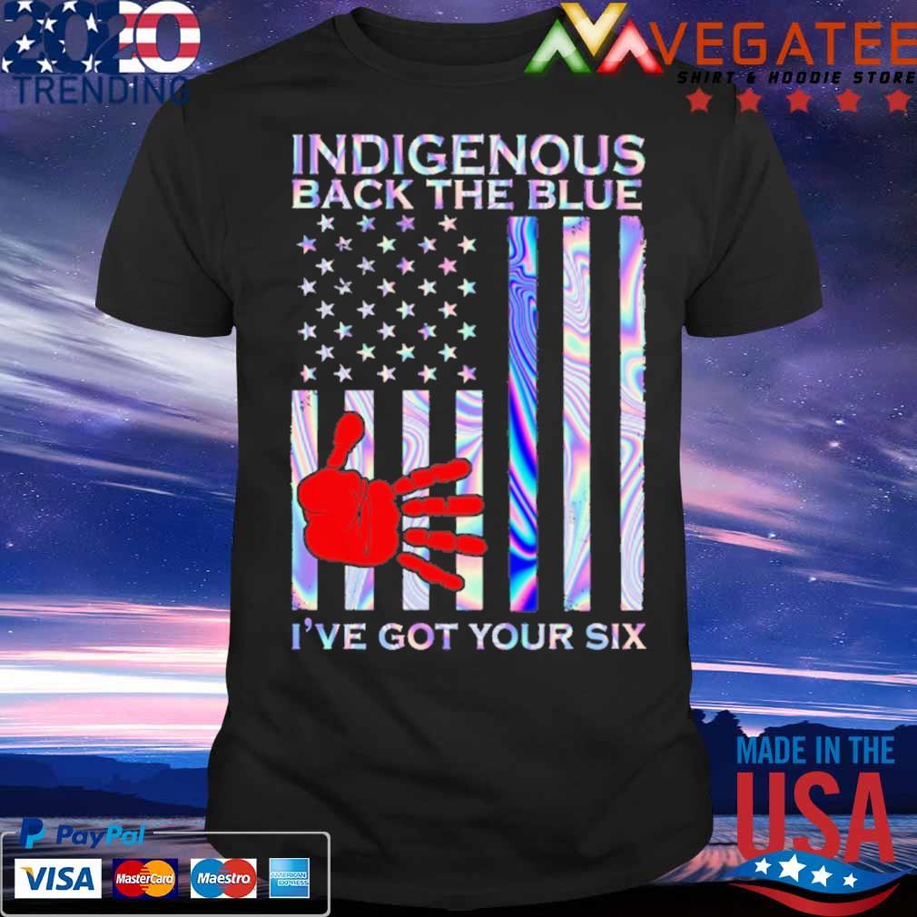 Indigenous back the Blue I've got your six American flag shirt