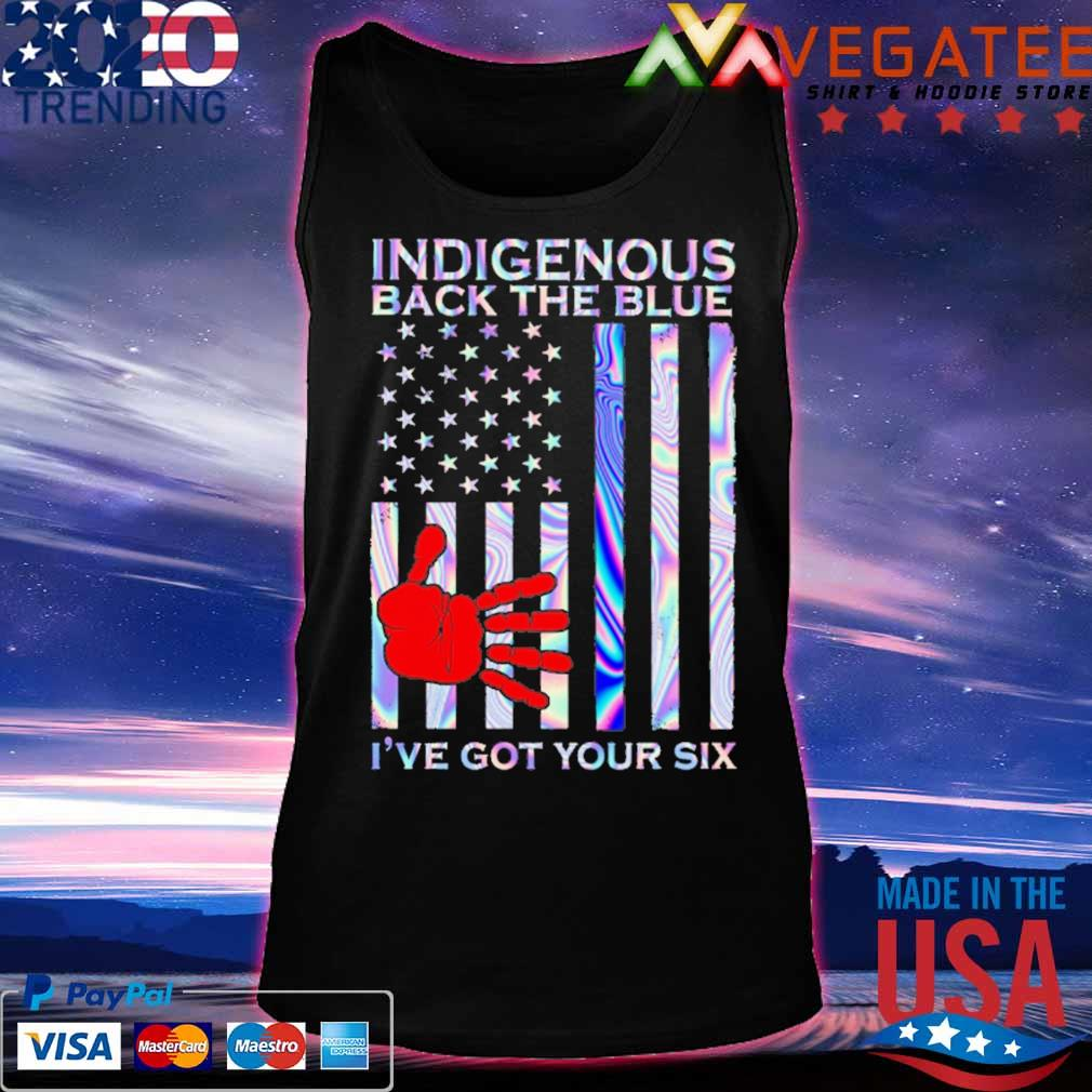Indigenous back the Blue I've got your six American flag s Tanktop