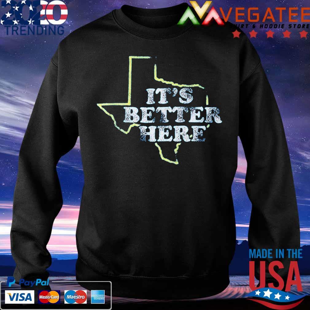 It's Better here s Sweatshirt