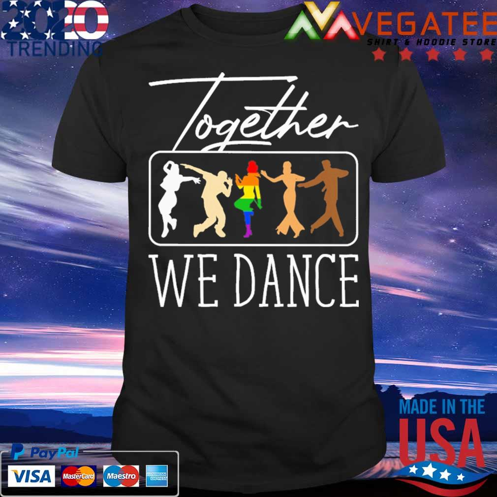 LGBT together we Dance shirt