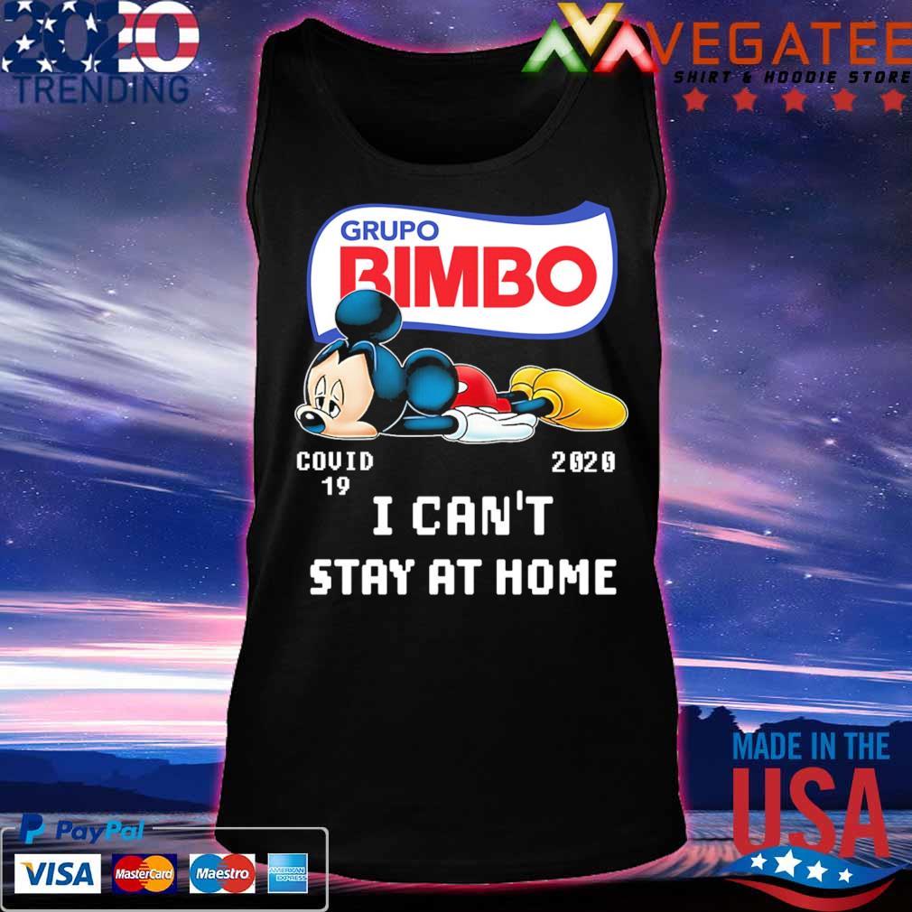 Mickey Mouse Grupo Bimbo Virus Corona 2020 I Can T Stay At Home Shirt Hoodie Sweater Long Sleeve And Tank Top