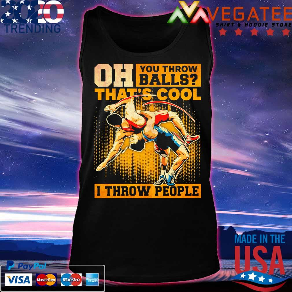 Oh You throw Balls that's Cool I throw people s Tanktop