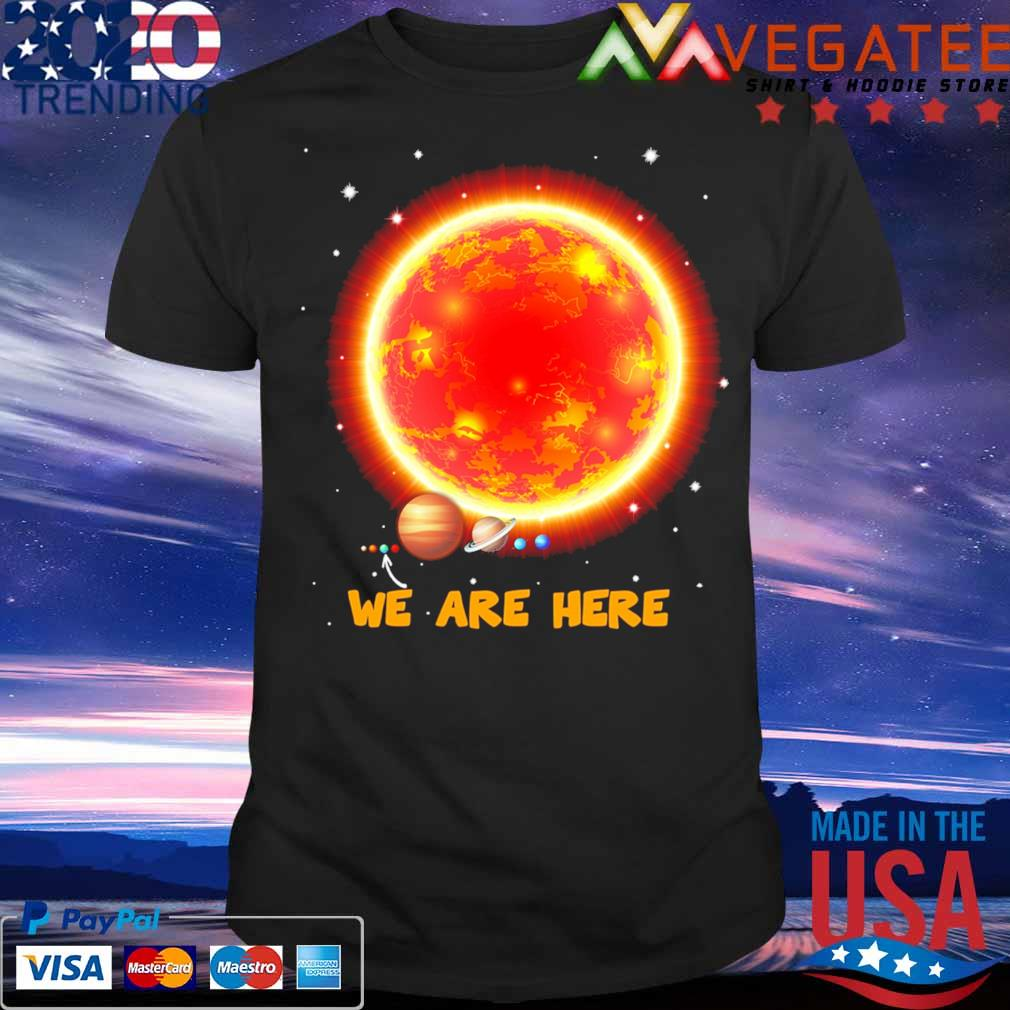 Planet we are here shirt