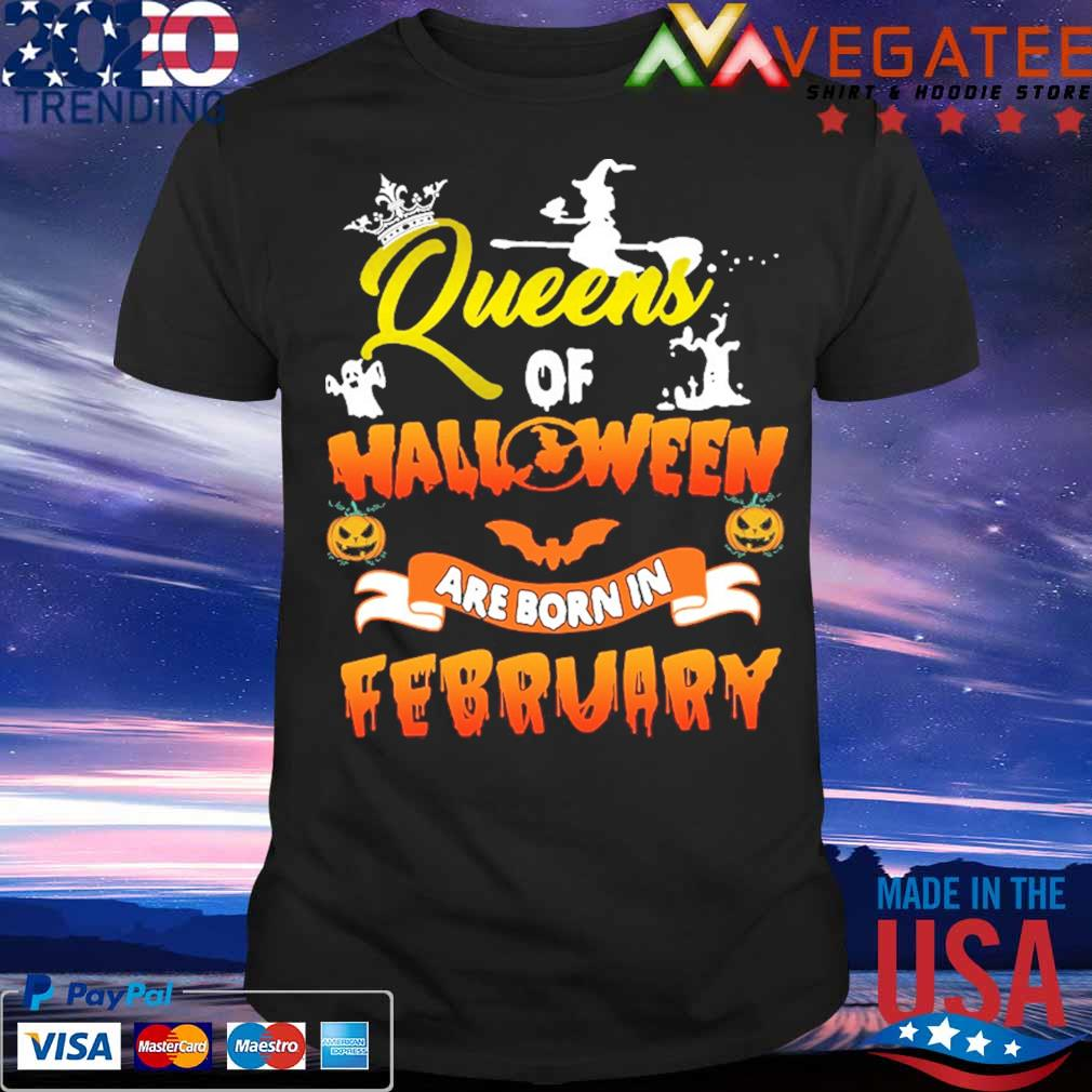 Queens of Halloween are born in February shirt