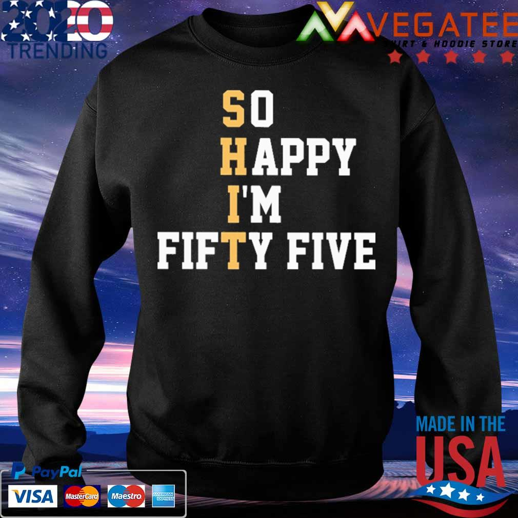 So Happy I'm Fifty Five s Sweatshirt