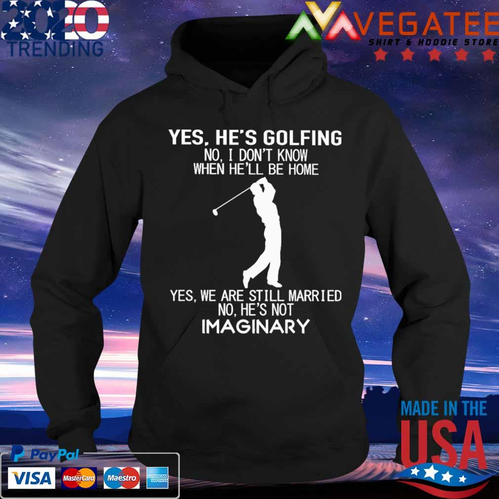 Yes He S Golfing No I Don T Know When He Ll Be Home Yes We Are Still Married No He S Not Imaginary Shirt Hoodie Sweater Long Sleeve And Tank Top A big list of jacket jokes! not imaginary shirt hoodie sweater