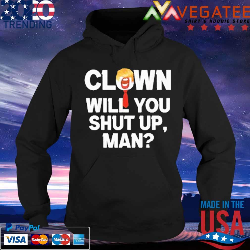 Anti Trump Clown Will You Shut Up Man Joe Biden Shirt Hoodie