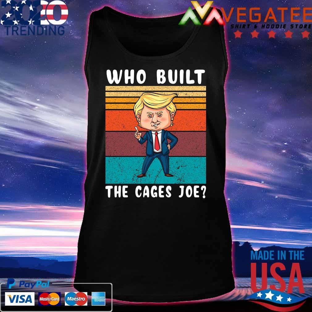 Cute Trump say who built the cages Joe vintage s Tanktop