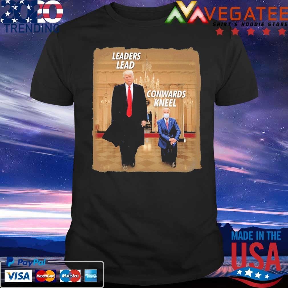 #DonaldTrump2020 - Donald Trump Leaders Lead Cowards Kneel shirt