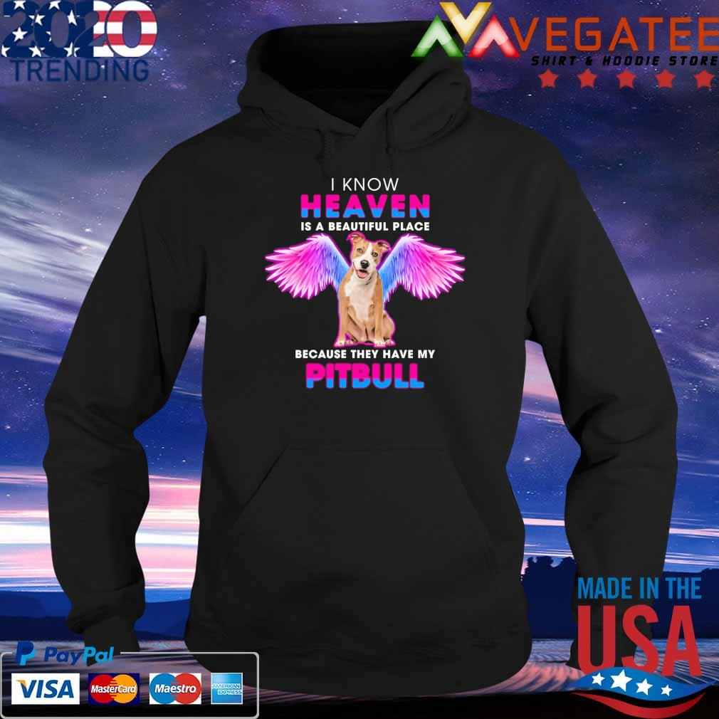 I know Heaven is a Beautiful place because they have My Angel Pitbull s Hoodie