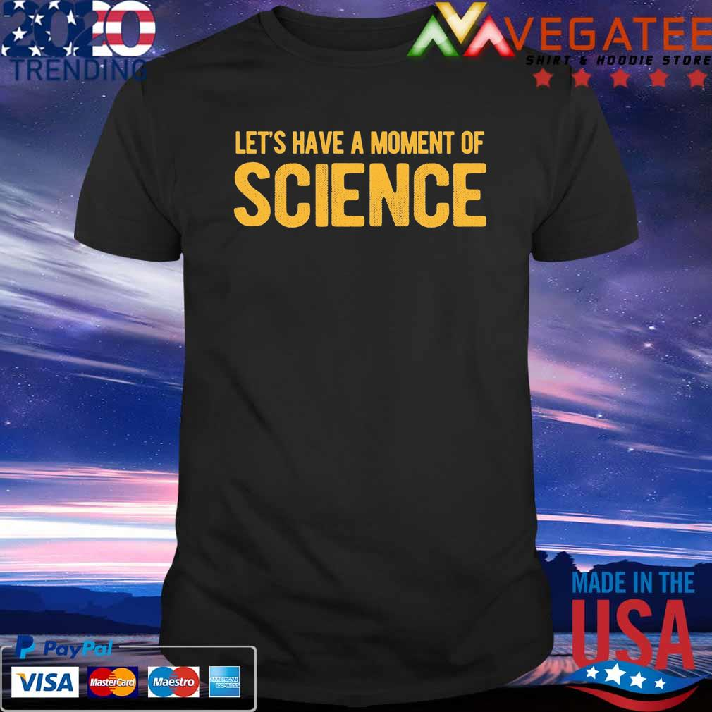 Let's have a moment of Science shirt