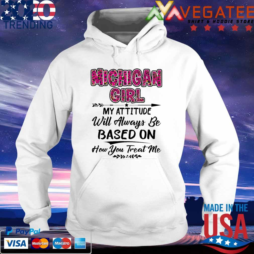 Michigan Girl My attitude will always be based on how You treat me s hoodie