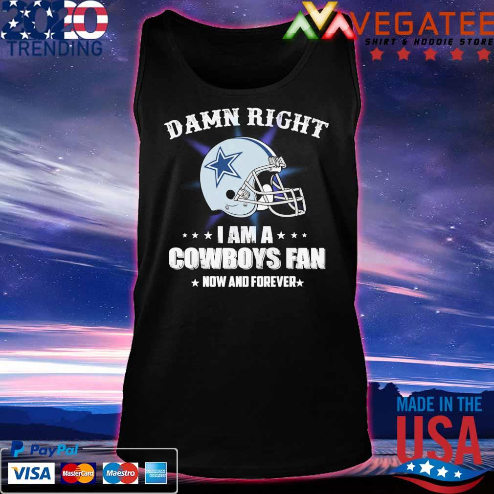 Official Damn Right I am a Dallas Cowboys Fan now and forever s Tanktop