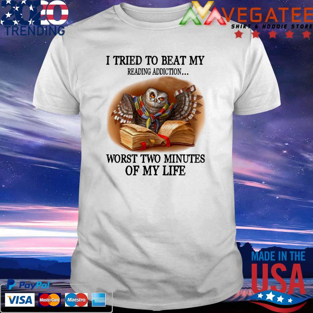 Owl reading Book I tried to beat My reading addiction worst two minutes of My life shirt