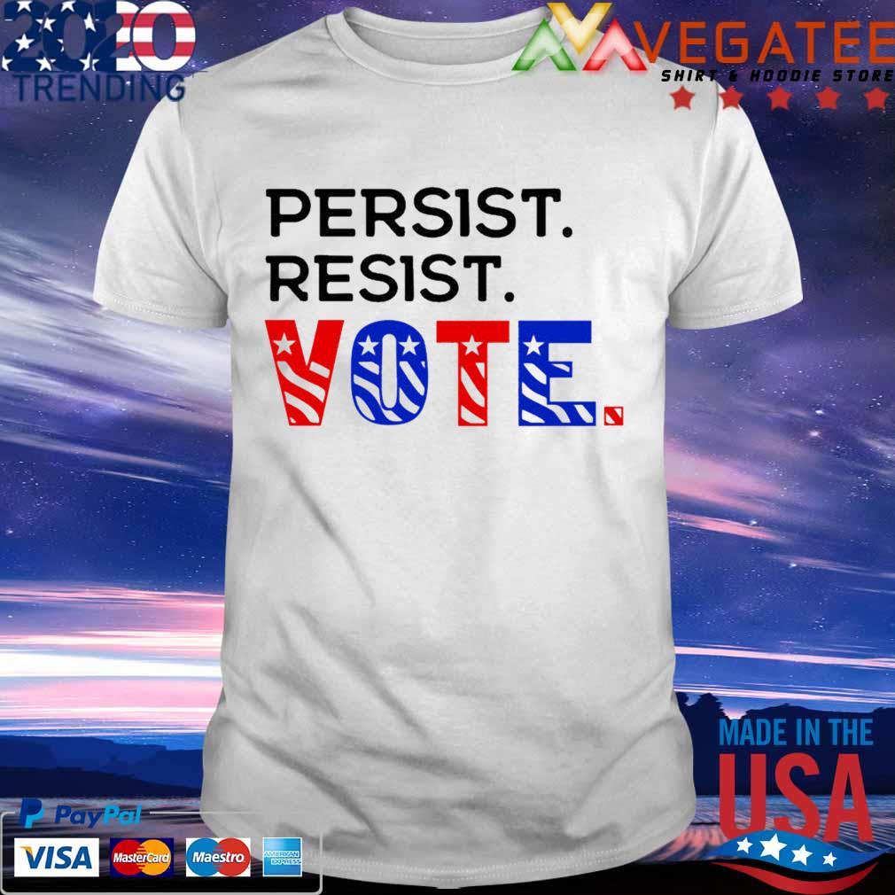 Persist resist Vote America shirt