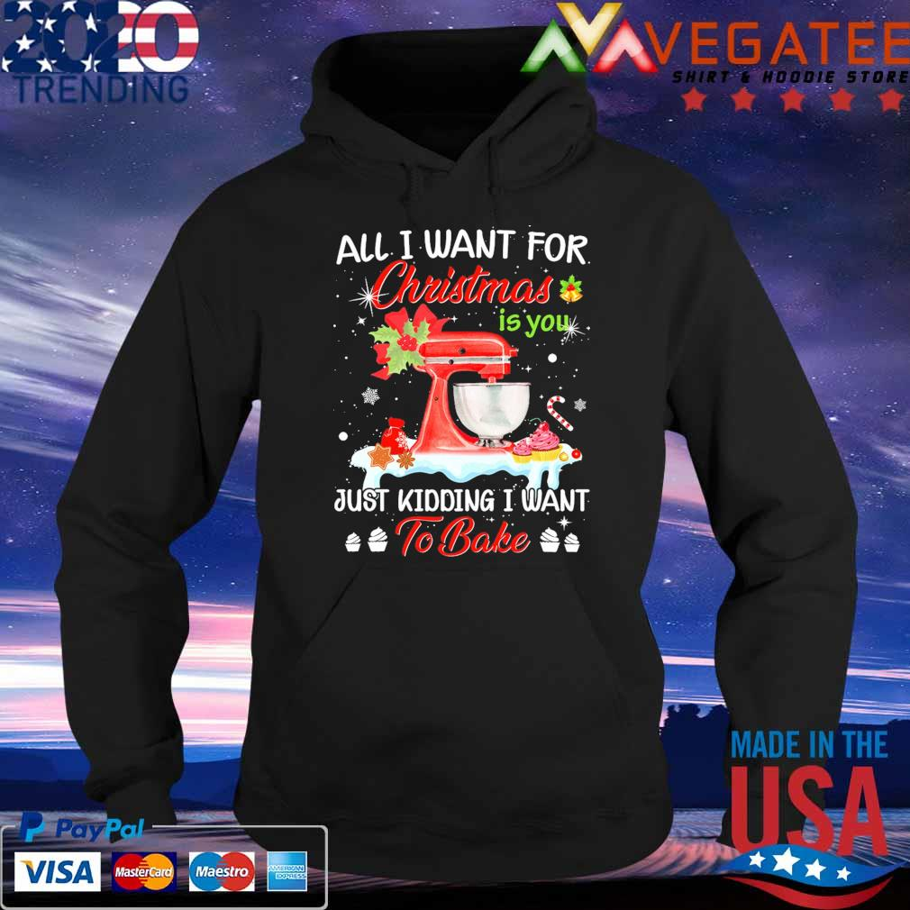 Sewing All I want for Christmas is You just kidding I want to Bake s Hoodie