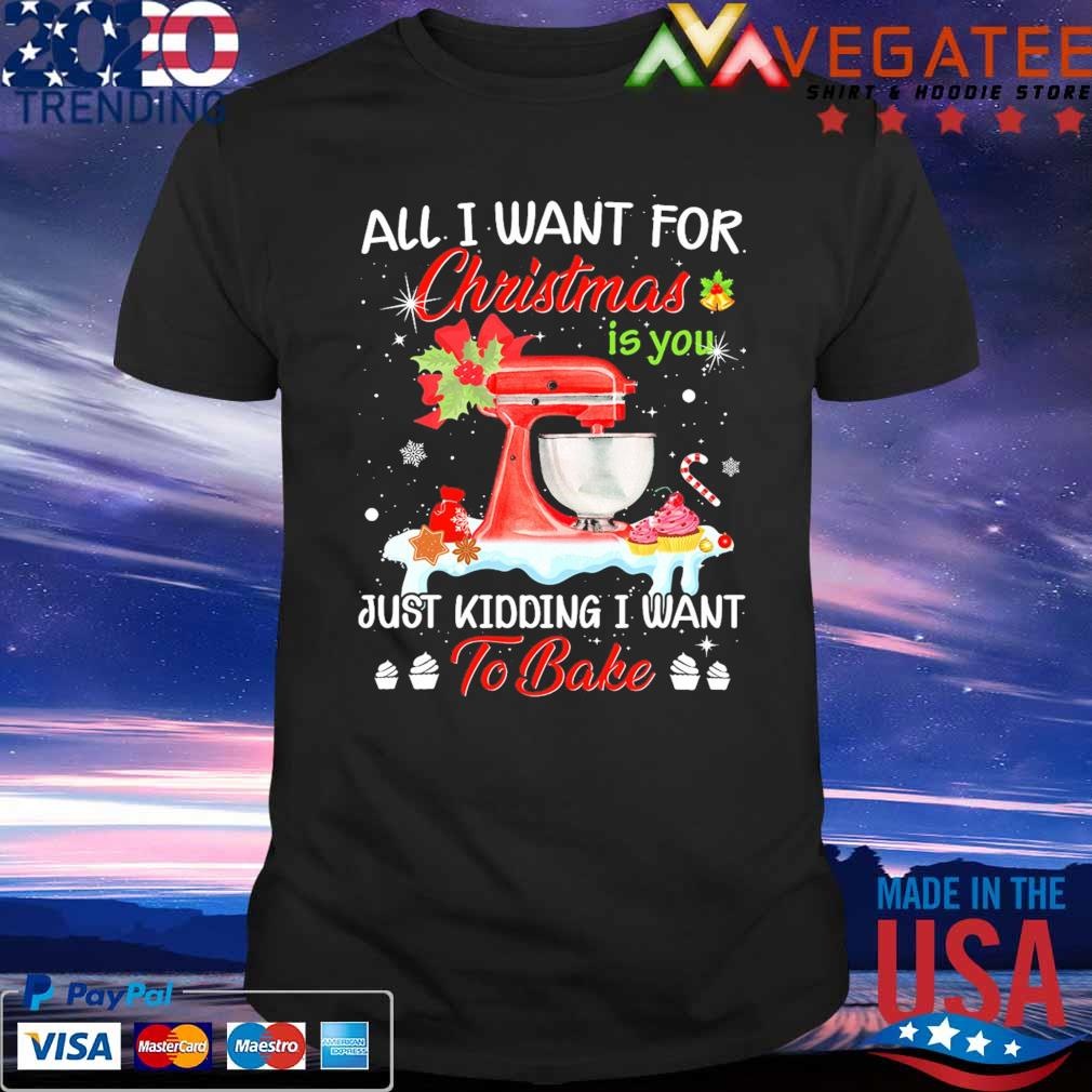 Sewing All I want for Christmas is You just kidding I want to Bake shirt
