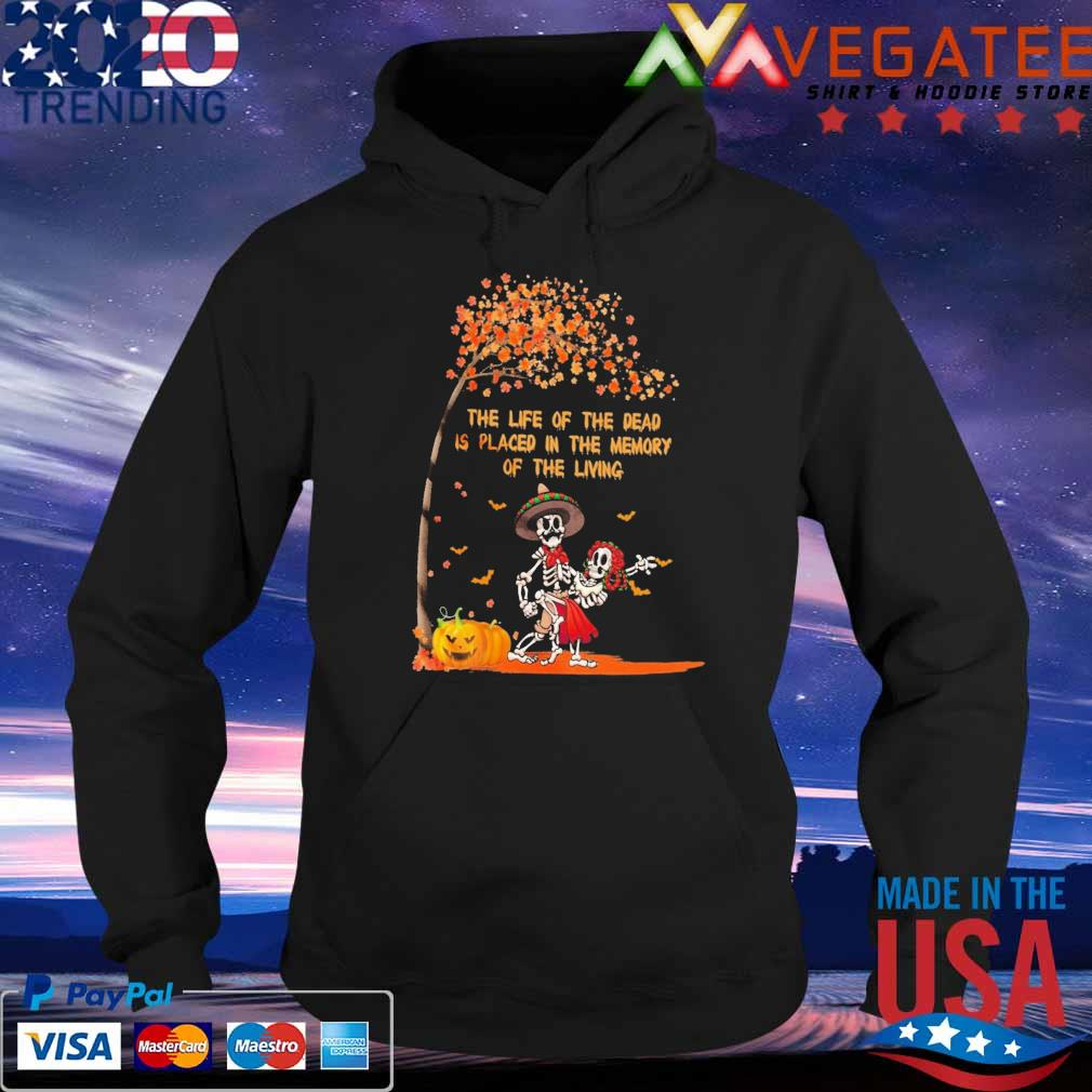 Skeleton the life of the dead is placed in the memory of the living Halloween s Hoodie