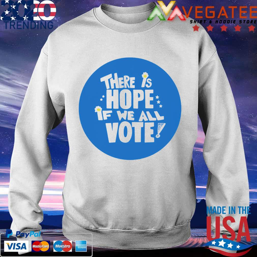 There is Hope if we all Vote s Sweatshirt