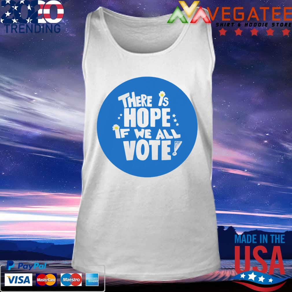 There is Hope if we all Vote s Tank top