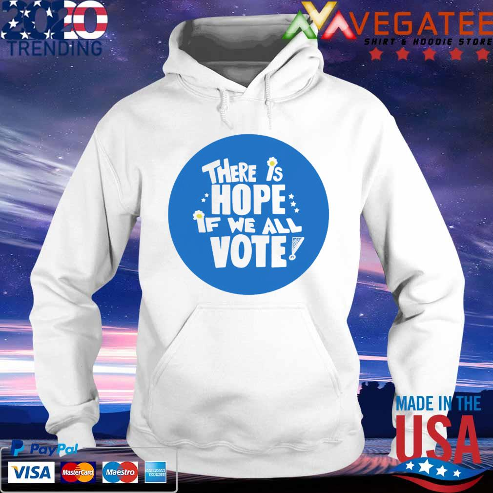 There is Hope if we all Vote s hoodie