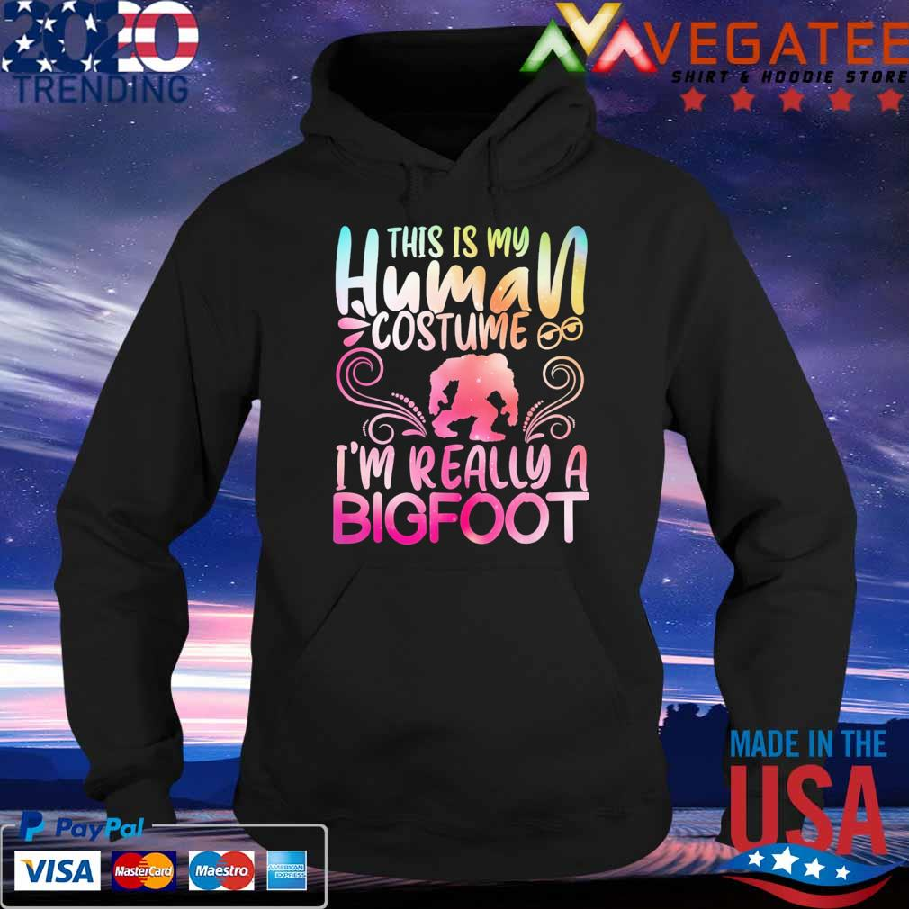 This is My human costume I'm really a Bigfoot s Hoodie