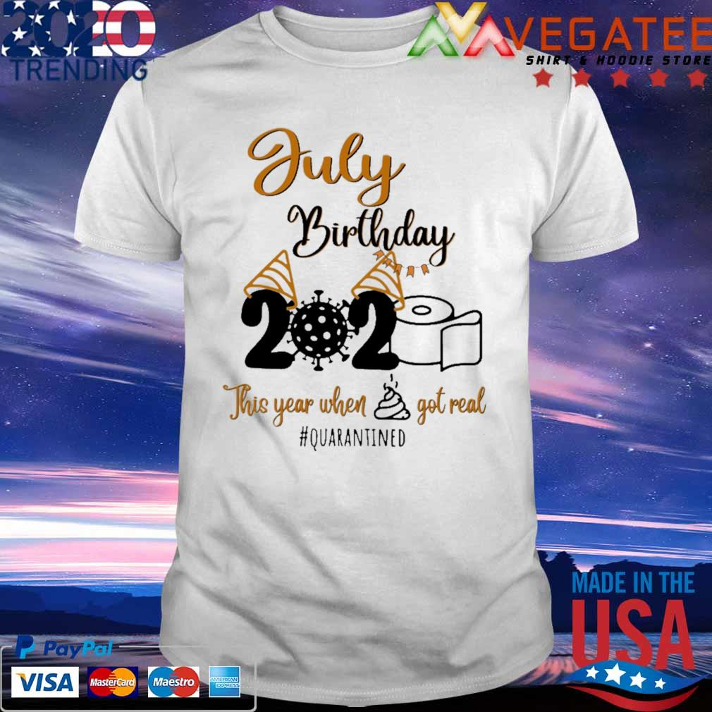 Toilet Paper Virus 2020 July Birthday this year when shit got real #quarantined shirt