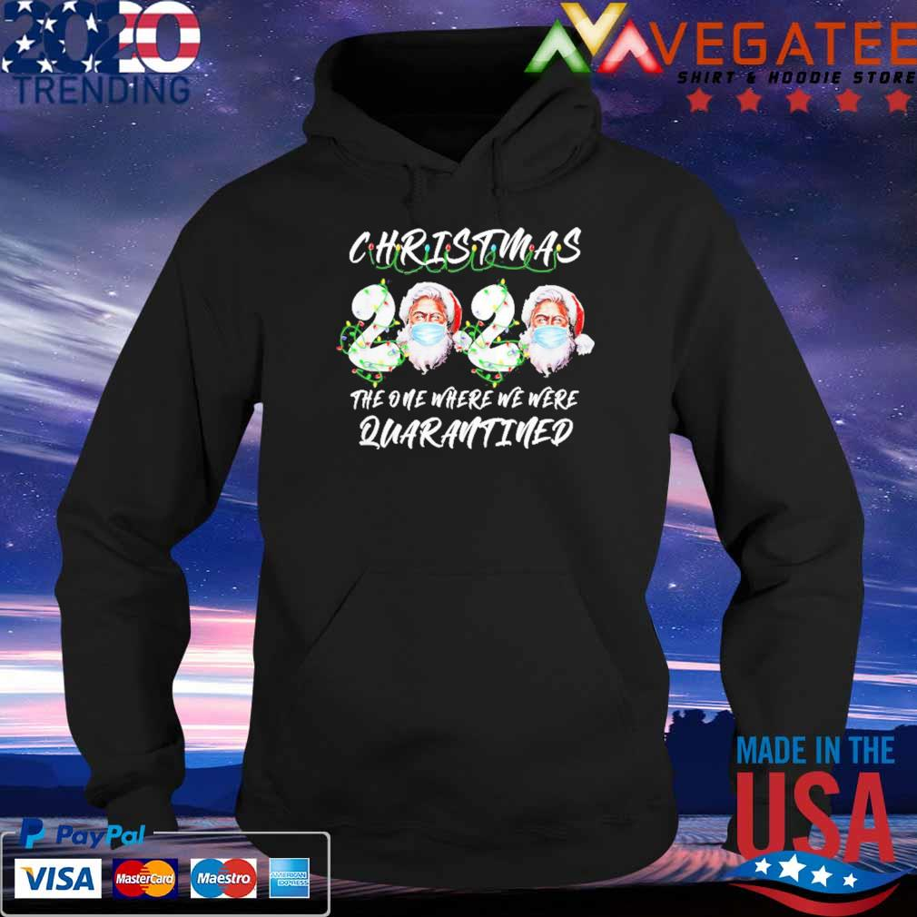 Christmas 2020 Santa Claus Face Mask The One Where We Were Quarantined T-s Hoodie