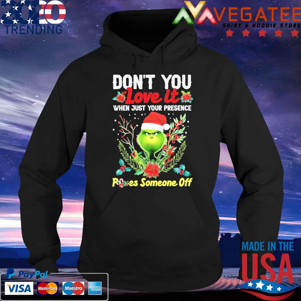 Grinch Santa don't You love it when just your presencr Poes someone off Merry Christmas s Hoodie