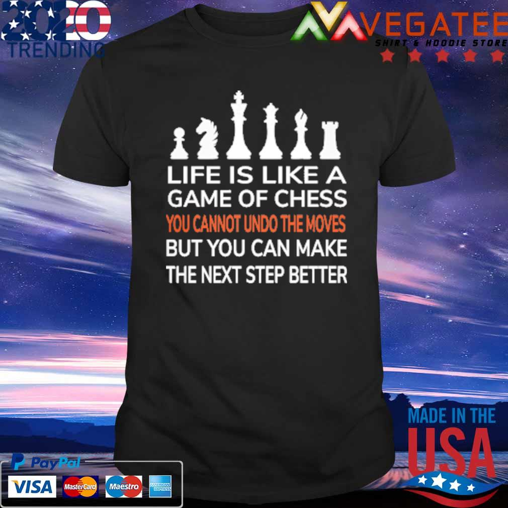 Life is like a Game of Chess you cannot undo the moves but You can make the nest step better shirt
