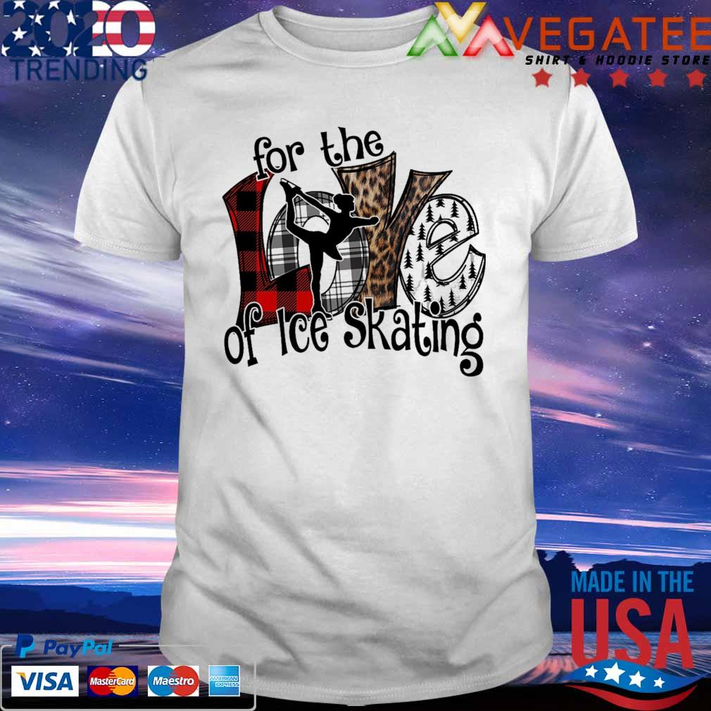 Love For the of Ice Skating shirt