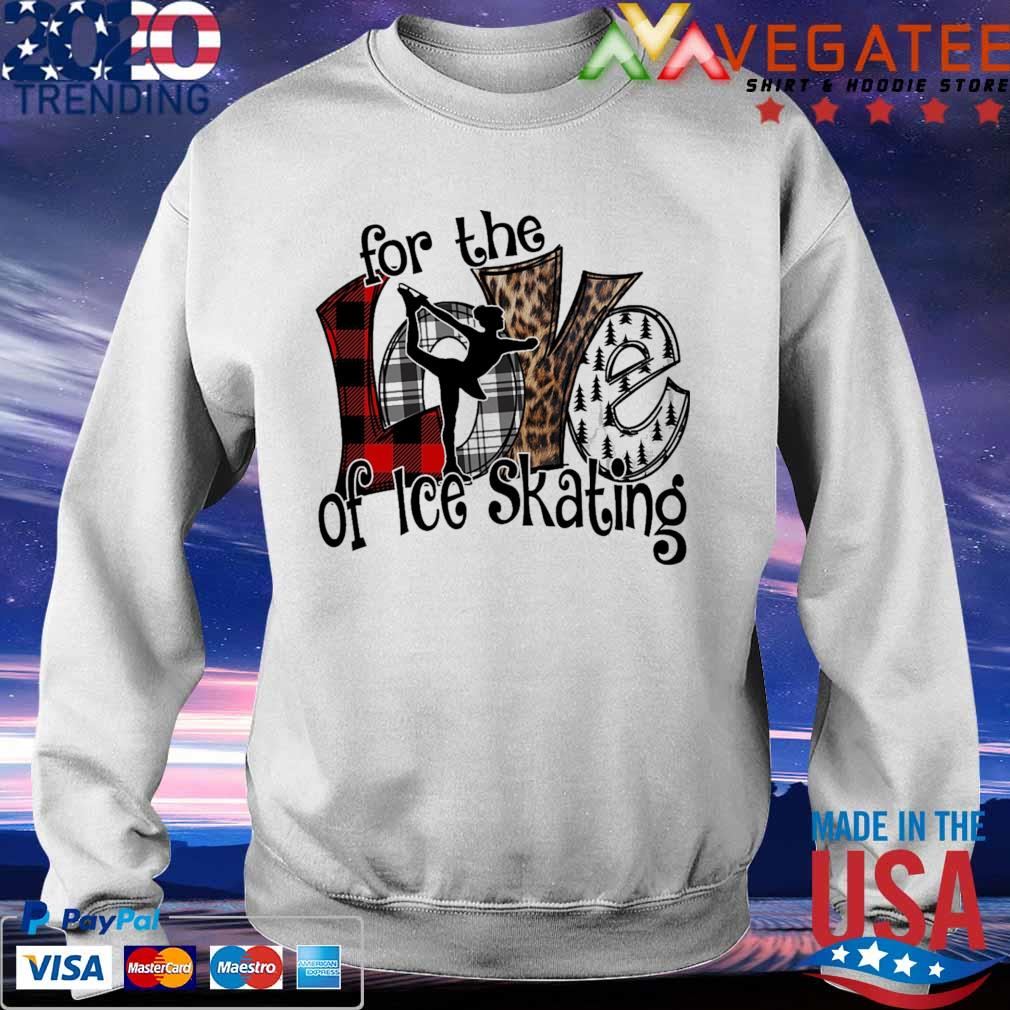 Love For the of Ice Skating s Sweatshirt