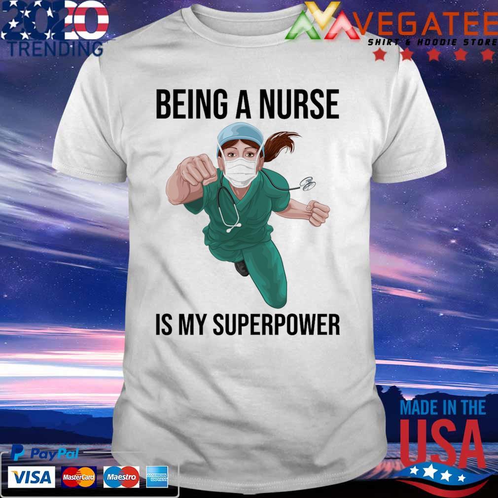 Nurse Super hero Being a Nurse is My Superpower shirt