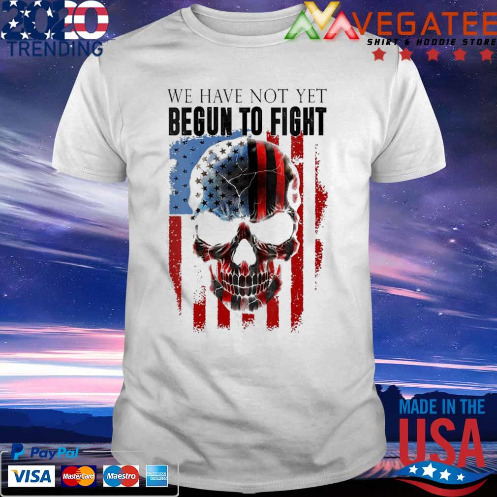 We Have Not Yet Begun To Fight American Pride Skull T-Shirt