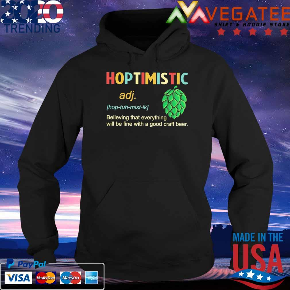 Hoptimistic believing that everything will be fine with a good craft beer s Hoodie