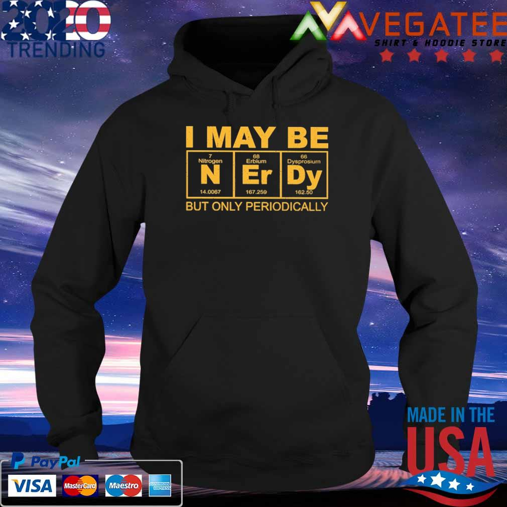 I may be Nerdy but only periodically s Hoodie