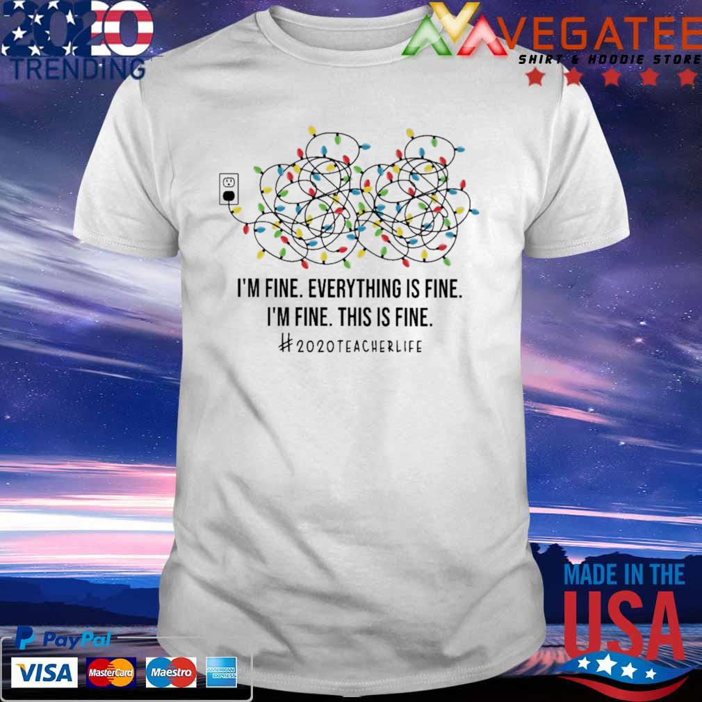 Official I'm fine everything is fine I'm fine this is fine #2020 Teacher life shirt