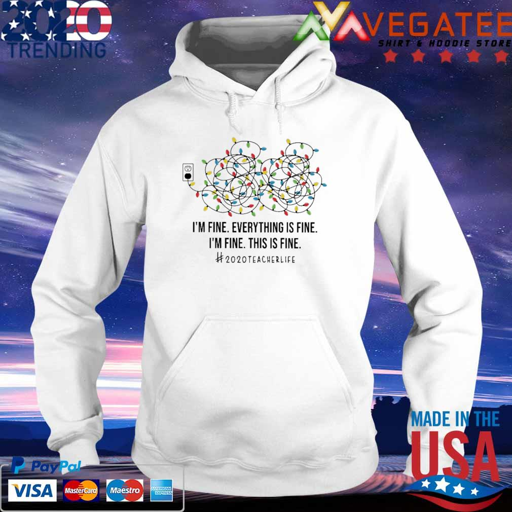Official I'm fine everything is fine I'm fine this is fine #2020 Teacher life s hoodie